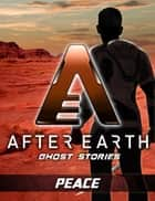 Peace - After Earth: Ghost Stories (Short Story) ebook by Robert Greenberger