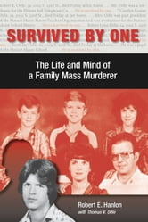 Survived by One - The Life and Mind of a Family Mass Murderer ebook by Robert E. Hanlon,Thomas V Odle