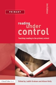 Reading Under Control - Teaching Reading in the Primary School ebook by Judith Graham,Alison Kelly