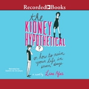 The Kidney Hypothetical - Or How to Ruin Your Life in Seven Days audiobook by Lisa Yee