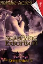 Satisfying Extortion ebook by Natalie Acres