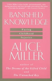 Banished Knowledge - Facing Childhood Injuries ebook by Alice Miller