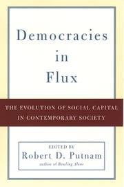 Democracies in Flux - The Evolution of Social Capital in Contemporary Society ebook by Robert D. Putnam
