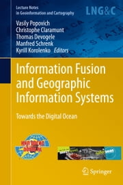 Information Fusion and Geographic Information Systems - Towards the Digital Ocean ebook by Vasily Popovich,Christophe Claramunt,Thomas Devogele,Manfred Schrenk,Kyrill Korolenko