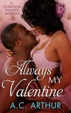 Always My Valentine ebook by A.C. Arthur