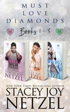 Must Love Diamonds Boxed Set, Books 1-3 ebook by Stacey Joy Netzel