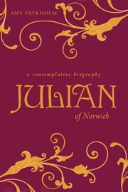 Julian of Norwich - A Contemplative Biography - Paperback ebook by Amy Frykholm