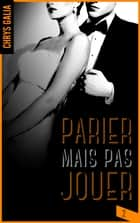 Parier mais pas jouer 2 eBook by Chrys Galia