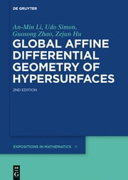 Global Affine Differential Geometry of Hypersurfaces ebook by An-Min Li,Udo Simon,Guosong Zhao,Zejun Hu