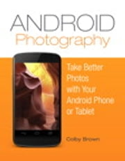 Android Photography - Take better photos with your Android phone ebook by Colby Brown
