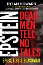 Epstein - Dead Men Tell No Tales ebook by Dylan Howard, Melissa Cronin, James Robertson