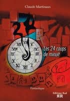 Les 24 Coups de Minuit ebook by Claude Martinaux
