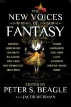 The New Voices of Fantasy ebook by Peter S. Beagle, Eugene Fisher, Brooke Bolander,...