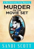 Murder on the Movie Set - Pet Portraits Cozy Mysteries, #3 ebook by Sandi Scott