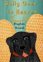 Sally Goes to Heaven ebook by Stephen Huneck
