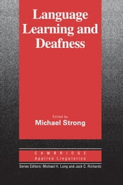 Language Learning and Deafness ebook by Strong, Michael