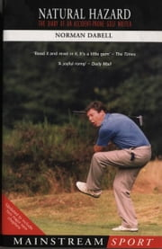 Natural Hazard - The Diary of an Accident-Prone Golf Watcher ebook by Norman Dabell