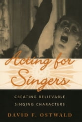 Acting for Singers - Creating Believable Singing Characters ebook by David F. Ostwald