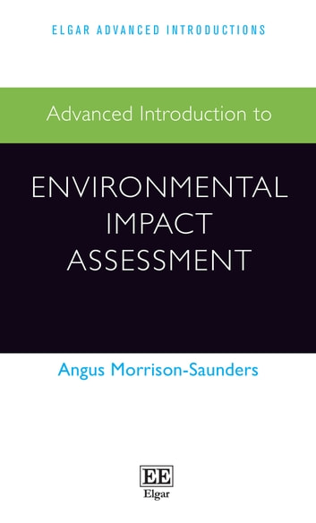 Advanced Introduction to Environmental Impact Assessment ebook by Angus Morrison-Saunders