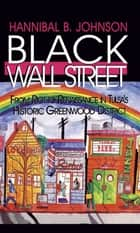 Black Wall Street - From Riot to Renaissance in Tulsa's Historic Greenwood District ebook by Hannibal B Johnson