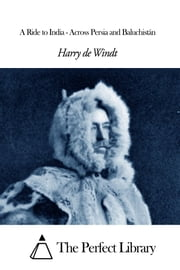A Ride to India - Across Persia and Baluchistán ebook by Harry De Windt