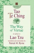 Tao Te Ching - The Way of Virtue ebook by Lao Tzu, Patrick M. Byrne