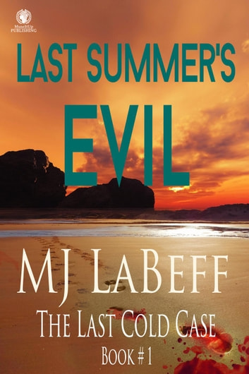 Last Summer's Evil - The Last Cold Case ebook by MJ LaBeff