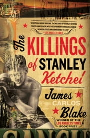 The Killings of Stanley Ketchel - A Novel ebook by James Carlos Blake