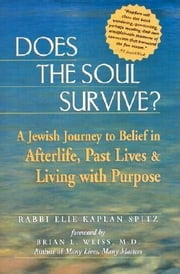 Does the Soul Survive? - A Jewish Journey to Belief in Afterlife, Past Lives & Living with Purpose ebook by Rabbi Elie Kaplan Spitz,Brian L Weiss, MD