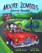 Moore Zombies: Gimme Noodle! ebook by Wendy Knuth