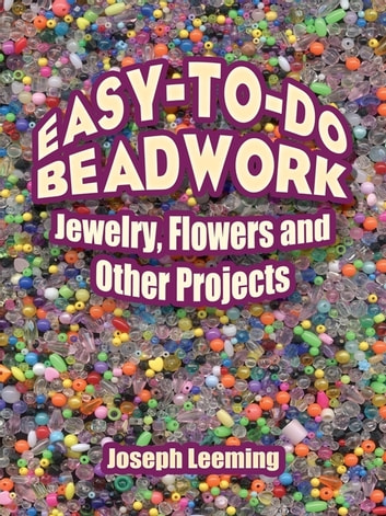 Easy-to-Do Beadwork - Jewelry, Flowers and Other Projects ebook by Joseph Leeming