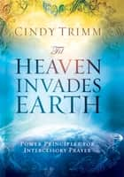 'Til Heaven Invades Earth ebook by Cindy Trimm