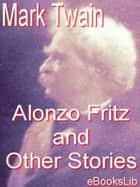 Alonzo Fritz and Other Stories ebook by Mark Twain