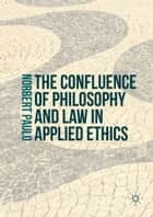 The Confluence of Philosophy and Law in Applied Ethics ebook by Norbert Paulo