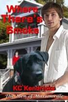 Where There's Smoke - The Men of Marionville, #10 ebook by KC Kendricks