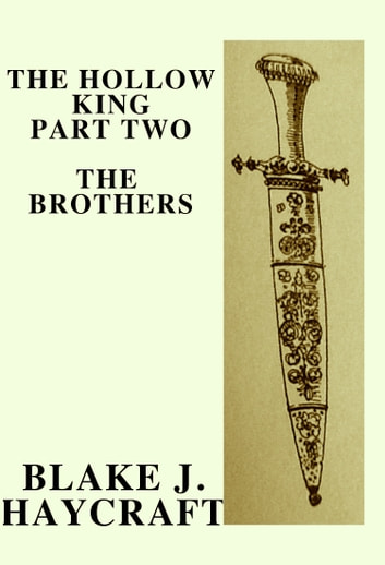 The Hollow King Part Two: The Brothers ebook by Blake Haycraft