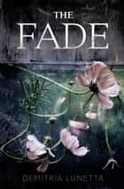 The Fade ebook by Demitria Lunetta