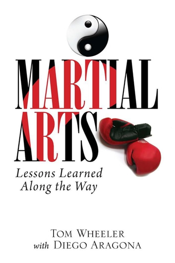 Martial Arts: Lessons Learned Along the Way ebook by Tom Wheeler