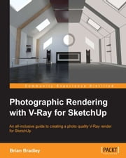 Photographic Rendering with V-Ray for SketchUp ebook by Brian Bradley