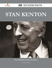 Stan Kenton 243 Success Facts - Everything you need to know about Stan Kenton ebook by Jennifer Howard