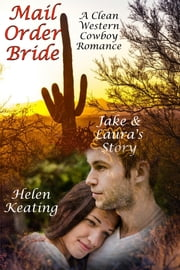 Mail Order Bride: Jake & Laura's Story (A Clean Western Cowboy Romance) ebook by Helen Keating