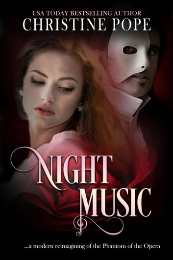 Night Music - A Modern Reimagining of the Phantom of the Opera ebook by Christine Pope