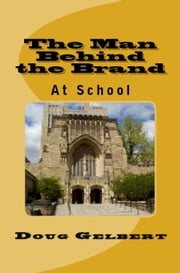 The Man Behind The Brand: At School ebook by Doug Gelbert