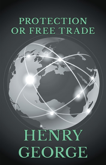 Protection or Free Trade ebook by Henry George