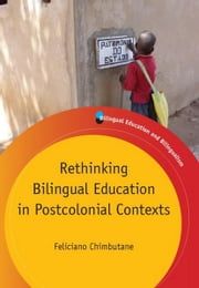 Rethinking Bilingual Education in Postcolonial Contexts ebook by Chimbutane, Feliciano