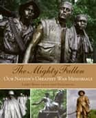 The Mighty Fallen - American War Memorials eBook by Larry Bond, f-stop Fitzgerald