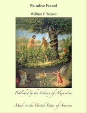 Paradise Found ebook by William F. Warren