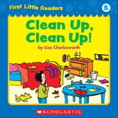First Little Readers Parent Pack: Clean Up, Clean Up! (Level B) ebook by Charlesworth, Liza