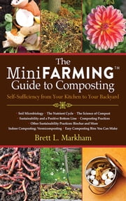 The Mini Farming Guide to Composting - Self-Sufficiency from Your Kitchen to Your Backyard ebook by Brett L. Markham