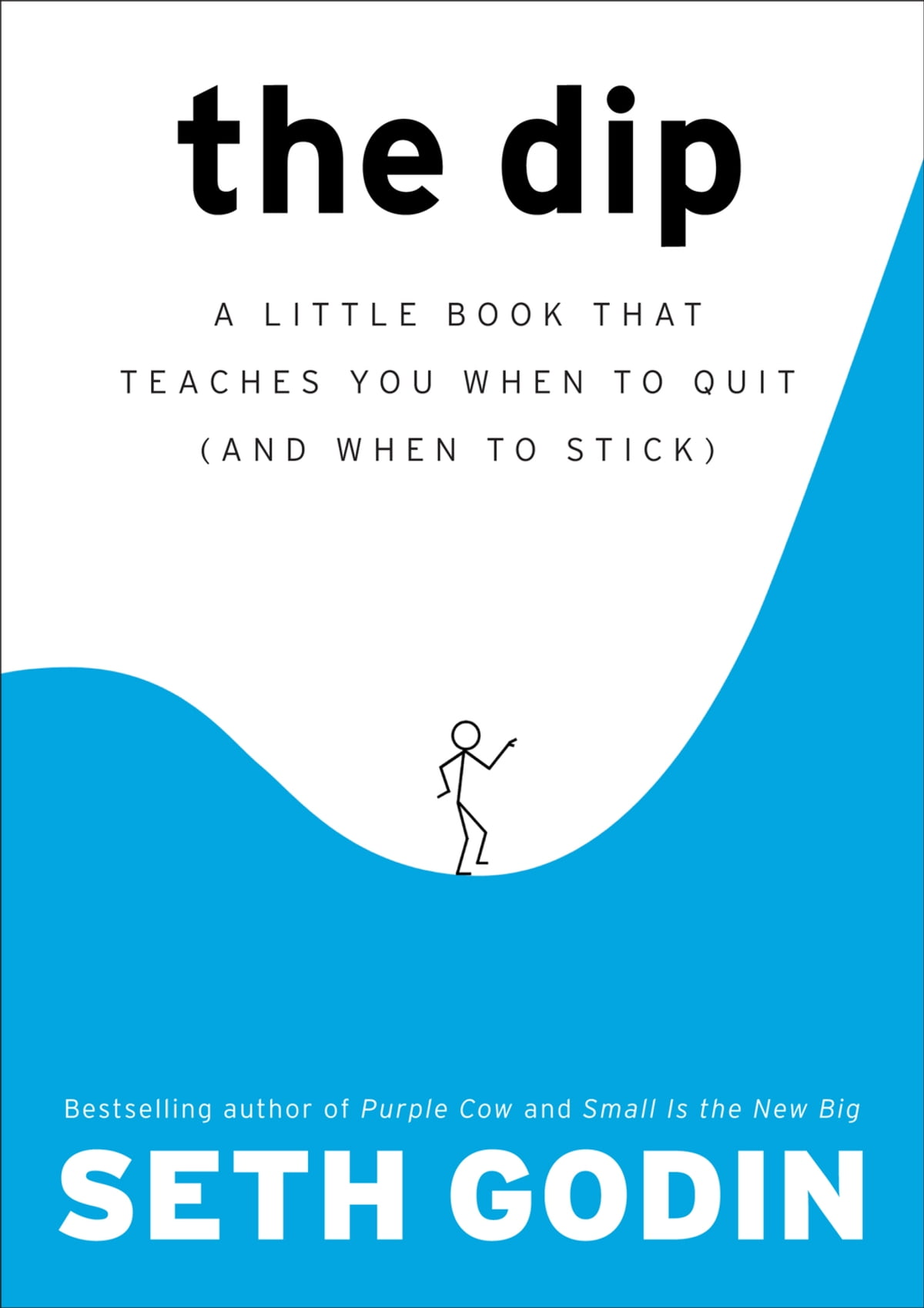 The Dip  A Little Book That Teaches You When To Quit (and When To